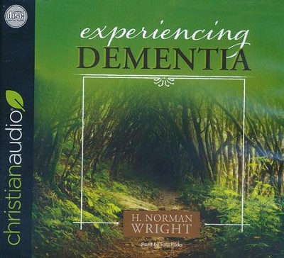 Experiencing Dementia - unabridged audio edition on CD  -     By: H. Norman Wright