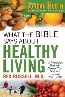 What the Bible Says About Healthy Living: 3 Principles that Will Change Your Diet and Improve Your Health - eBook  -     By: Rex Russell M.D.