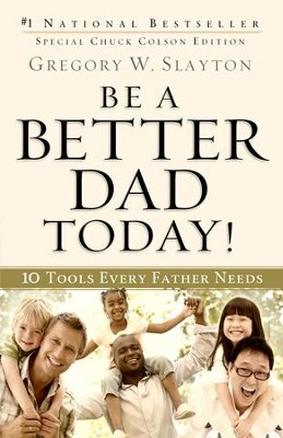 Be a Better Dad Today!: 10 Tools Every Father Needs - eBook  -     By: Gregory W. Slayton