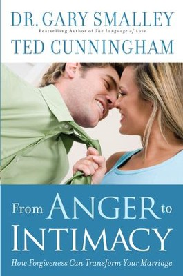From Anger to Intimacy: How Forgiveness Can Transform Your Marriage - eBook  -     By: Gary Smalley, Ted Cunningham