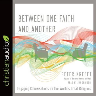 Between One Faith and Another: Engaging Conversations on the World's Great Religions - unabridged audio book on CD  -     By: Peter Kreeft