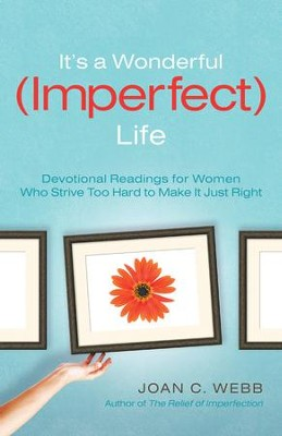 It's a Wonderful (Imperfect) Life: Devotional Readings for Women Who Strive Too Hard to Make It Just Right - eBook  -     By: Joan C. Webb