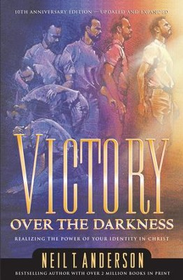 Victory Over the Darkness: Realize the Power of Your Identity in Christ - eBook  -     By: Neil T. Anderson