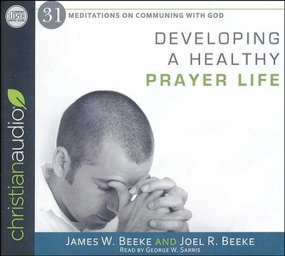 Developing a Healthy Prayer Life - unabridged audio book on CD  -     Narrated By: George W. Sarris     By: Joel R. Beeke, James W. Beeke