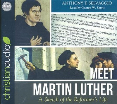 Meet Martin Luther: A Sketch of the Reformer's Life - unabridged audio book on CD  -     Narrated By: George W. Sarris     By: Anthony T. Selvaggio