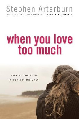 When You Love Too Much - eBook  -     By: Stephen Arterburn