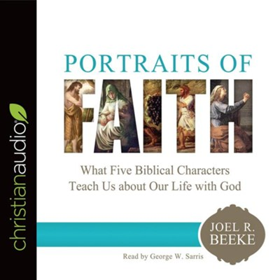 Portraits of Faith: What Five Biblical Characters Teach Us About Our Life with God - unabridged audio book on CD  -     Narrated By: George W. Sarris     By: Joel R. Beeke