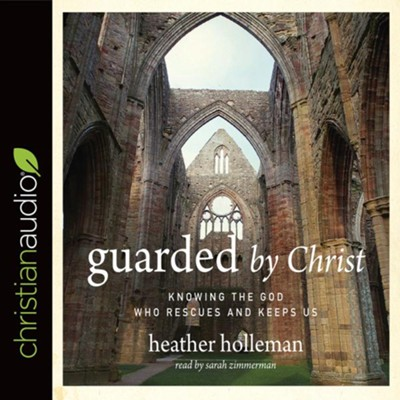 Guarded by Christ: Knowing the God Who Rescues and Keeps Us - unabridged audio book on CD  -     By: Heather Holleman
