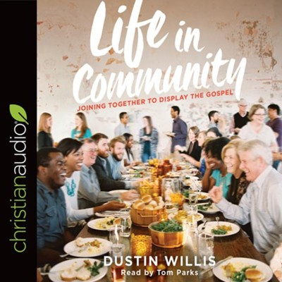 Life in Community: Joining Together to Display the Gospel - unabridged audio book on CD  -     Narrated By: Tom Parks     By: Dustin Willis
