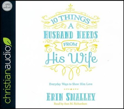 10 Things a Husband Needs from His Wife: Everyday Ways to Show Him Love - unabridged audio book on CD  -     Narrated By: Ann M. Richardson     By: Erin Smalley