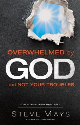 Overwhelmed by God and Not Your Troubles - eBook  -     By: Steve Mays