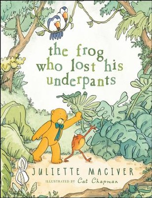 The Frog Who Lost His Underpants  -     By: Juliette Maclver     Illustrated By: Cat Chapman