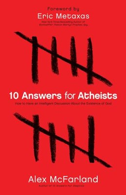 10 Answers for Atheists: How to Have an Intelligent Discussion About the Existence of God - eBook  -     By: Alex McFarland, Eric Metaxas