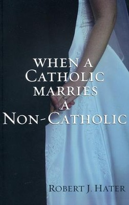 When a Catholic Marries a Non-Catholic  -     By: Robert J. Hater