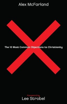 10 Most Common Objections to Christianity, The - eBook  -     By: Alex McFarland, Lee Strobel