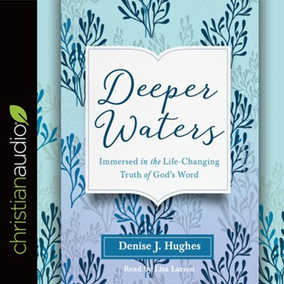 Deeper Waters: Immersed in the Life-Changing Truth of God's Word - unabridged audio book on CD  -     Narrated By: Lisa Larsen     By: Hughes J. Denise