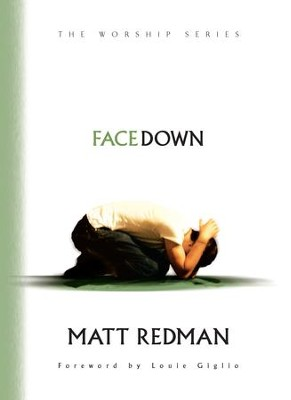 Facedown (The Worship Series) - eBook  -     By: Matt Redman, Louie Giglio