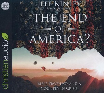 The End of America?: Bible Prophecy and a Country in Crisis - unabridged audio edition on CD  -     Narrated By: Tom Parks     By: Jeff Kinley
