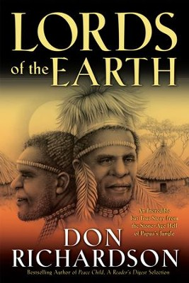Lords of the Earth: An Incredible but True Story from the Stone-Age Hell of Papua's Jungle - eBook  -     By: Don Richardson