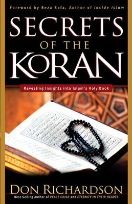 Secrets of the Koran: Revealing Insight into Islam's Holy Book - eBook  -     By: Don Richardson, Reza Safa