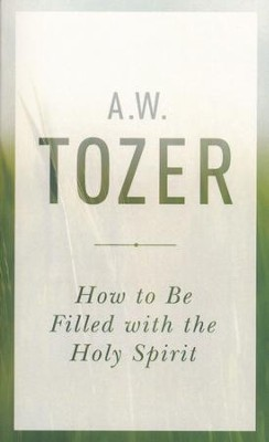 How to Be Filled with the Holy Spirit  -     By: A.W. Tozer