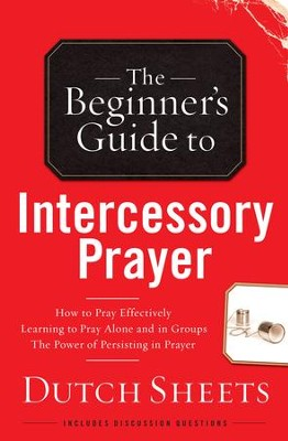 Beginner's Guide to Intercessory Prayer, The - eBook  -     By: Dutch Sheets