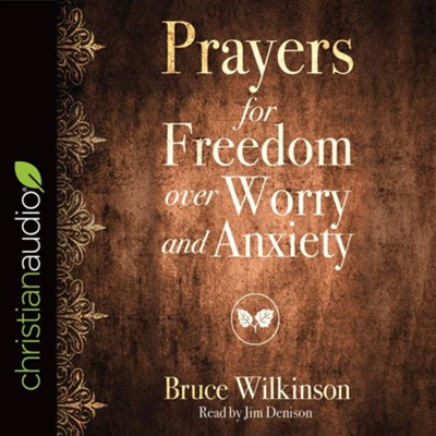 Prayers for Freedom over Worry and Anxiety - unabridged audio book on CD  -     Narrated By: Jim Denison     By: Bruce Wilkinson, Heather Lynn