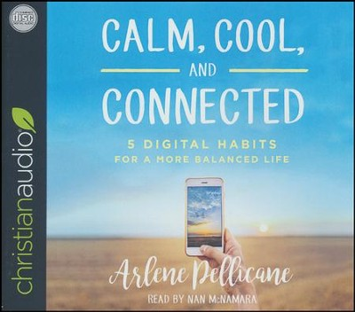 Calm, Cool, and Connected: 5 Digital Habits for a More Balanced Life - unabridged audio book on CD  -     Narrated By: Nan McNamara     By: Arlene Pellicane