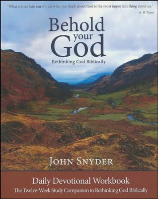 Behold Your God: Rethinking God Biblically - Daily Devotional Workbook  -     By: John Snyder
