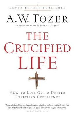 Crucified Life, The: How To Live Out A Deeper Christian Experience - eBook  -     Edited By: James L. Snyder     By: A.W. Tozer