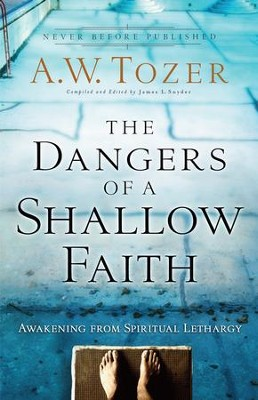 Dangers of a Shallow Faith, The: Awakening from Spiritual Lethargy - eBook  -     Edited By: James L. Snyder     By: A.W. Tozer