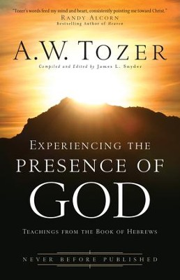 Experiencing the Presence of God: Teachings From the Book of Hebrews - eBook  -     Edited By: James L. Snyder     By: A.W. Tozer