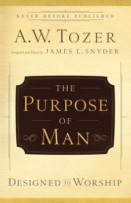 Purpose of Man: Designed to Worship - eBook  -     Edited By: James L. Snyder     By: A.W. Tozer