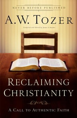 Reclaiming Christianity: A Call to Authentic Faith - eBook  -     Edited By: James L. Snyder     By: A.W. Tozer