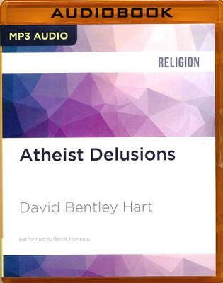 Atheist Delusions: The Christian Revolution and Its Fashionable Enemies - unabridged audio book on CD  -     Narrated By: Ralph Morocco     By: David Bentley Hart