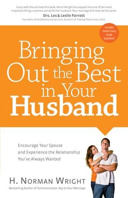 Bringing Out the Best in Your Husband: Encourage Your Spouse and Experience the Relationship You've Always Wanted - eBook  -     By: H. Norman Wright