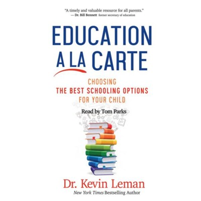 Education a la Carte: Choosing the Best Schooling Options for Your Child--Unabridged CD  -     Narrated By: Tom Parks     By: Kevin Leman