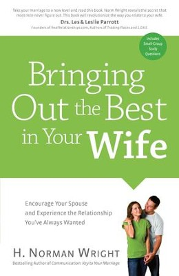 Bringing Out the Best in Your Wife: Encourage Your Spouse and Experience the Relationship You've Always Wanted - eBook  -     By: H. Norman Wright