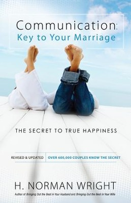 Communication: Key to Your Marriage: The Secret to True Happiness - eBook  -     By: H. Norman Wright