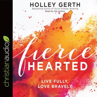 Fiercehearted: Live Fully, Love Bravely - unabridged audio book on CD  -     By: Holley Gerth