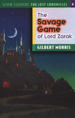 The Savage Game Of Lord Zarak, The Lost Chronicles Series #2   -     By: Gilbert Morris