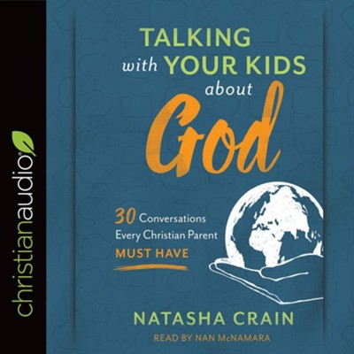 Talking with Your Kids about God: 30 Conversations Every Christian Parent Must Have - unabridged audio book on CD  -     Narrated By: Nan McNamara     By: Natasha Crain