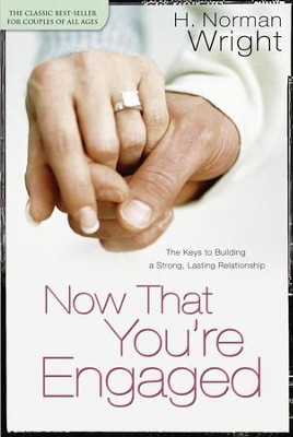 Now That You're Engaged: The Keys to Building a Strong, Lasting Relationship - eBook  -     By: H. Norman Wright