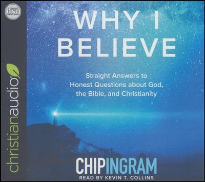 Why I Believe: Straight Answers to Honest Questions about God, the Bible, and Christianity - unabridged audio book on CD  -     Narrated By: Kevin T. Collins     By: Chip Ingram