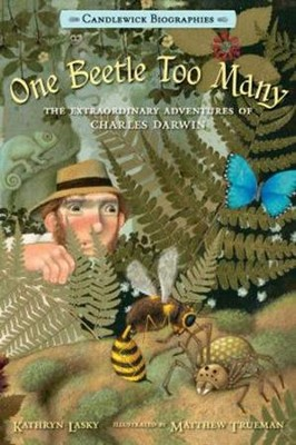 One Beetle Too Many: The Extraordinary Adventures of Charles Darwin  -     By: Kathryn Lasky     Illustrated By: Matthew Trueman