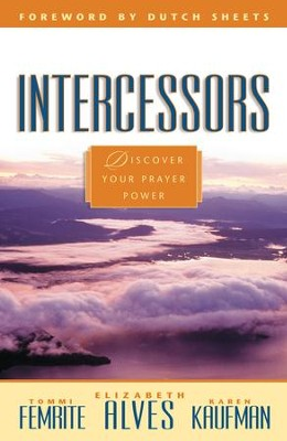 Intercessors: Discovering Your Anointing - eBook  -     By: Tommi Femrite, Elizabeth Alves, Karen Kaufman