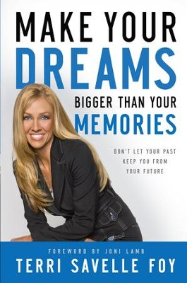 Make Your Dreams Bigger Than Your Memories: Don't Let Your Past Keep You From Your Future - eBook  -     By: Terri Savelle Foy