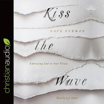 Kiss the Wave: Embracing God in Your Trials - unabridged audio book on CD  -     By: Dave Furman
