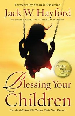 Blessing Your Children: Give the Gift that Will Change Their Lives Forever - eBook  -     By: Jack W. Hayford