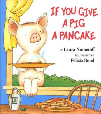 If You Give a Pig a Pancake   -     By: Laura Numeroff     Illustrated By: Felicia Bond